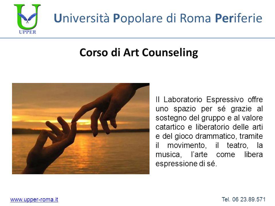 Università Popolare di Roma Periferie Corso di Art Counseling www.upper-roma.itwww.upper-roma.it Tel. 06 23.89.571 Il Laboratorio Espressivo offre uno