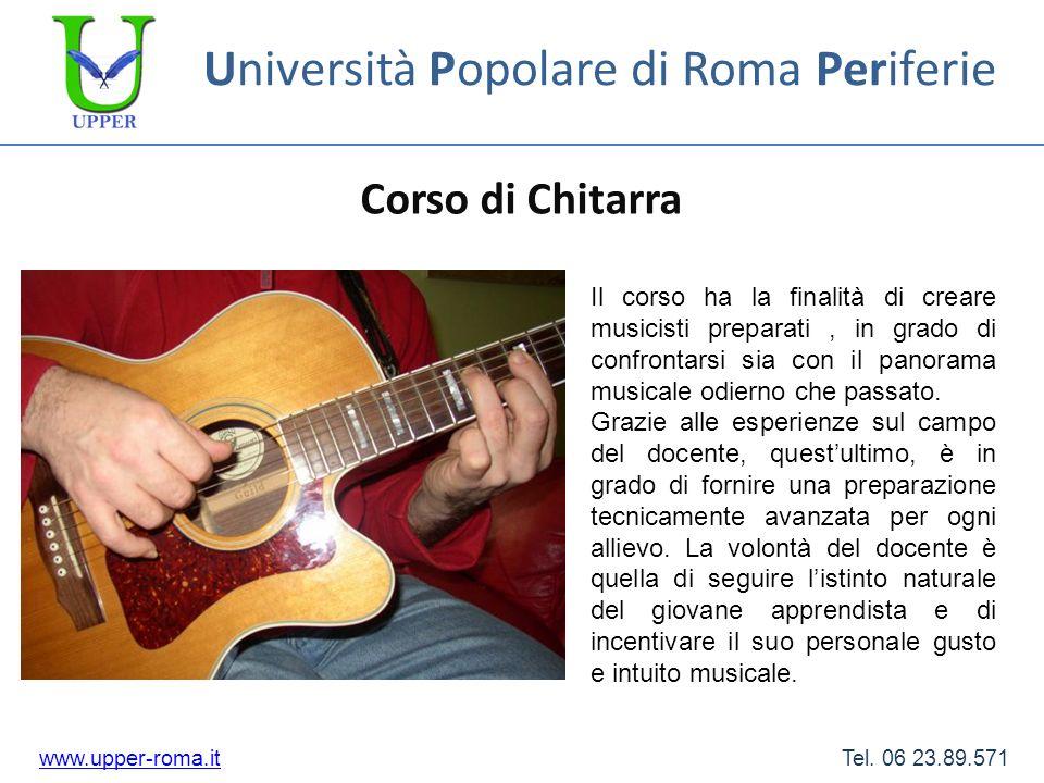 Università Popolare di Roma Periferie Corso di Chitarra www.upper-roma.itwww.upper-roma.it Tel. 06 23.89.571 Il corso ha la finalità di creare musicis