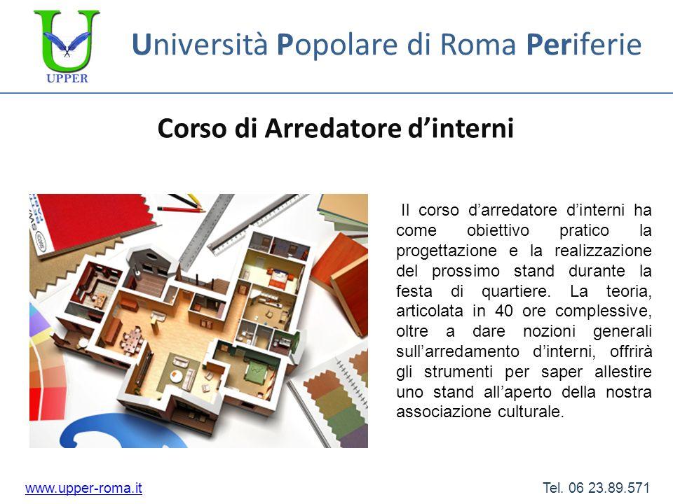 Università Popolare di Roma Periferie Corso di Arredatore dinterni www.upper-roma.itwww.upper-roma.it Tel. 06 23.89.571 Il corso darredatore dinterni