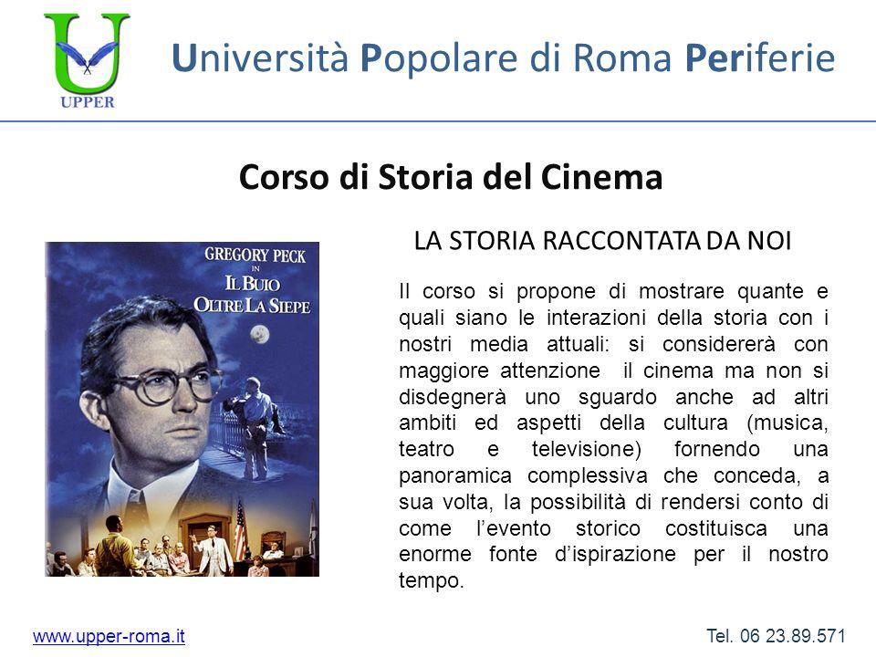 Università Popolare di Roma Periferie Corso di Storia del Cinema www.upper-roma.itwww.upper-roma.it Tel. 06 23.89.571 LA STORIA RACCONTATA DA NOI Il c