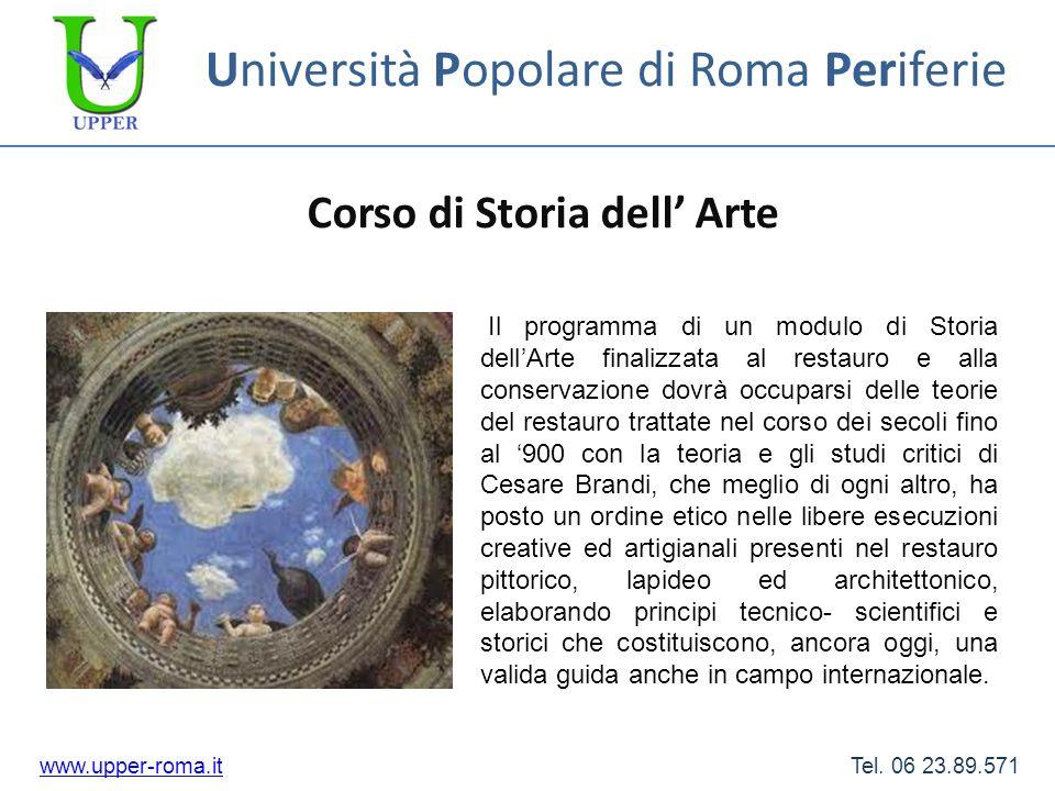 Università Popolare di Roma Periferie Corso di Storia dell Arte www.upper-roma.itwww.upper-roma.it Tel. 06 23.89.571 Il programma di un modulo di Stor