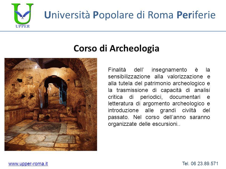 Università Popolare di Roma Periferie Corso di Archeologia www.upper-roma.itwww.upper-roma.it Tel. 06 23.89.571 Finalità dell insegnamento è la sensib