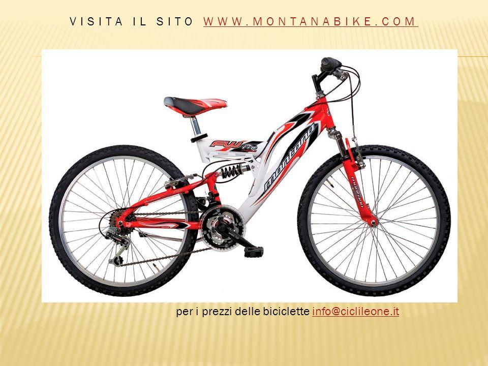 VISITA IL SITO WWW.MONTANABIKE.COMWWW.MONTANABIKE.COM per i prezzi delle biciclette info@ciclileone.itinfo@ciclileone.it