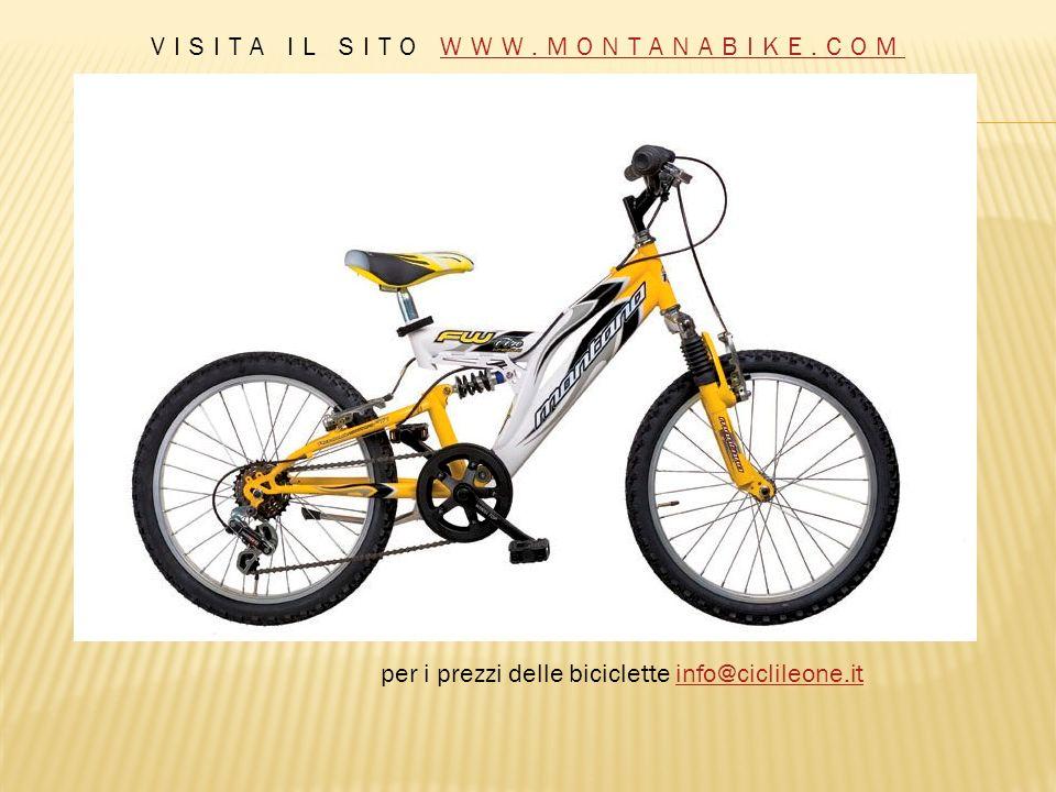 per i prezzi delle biciclette info@ciclileone.itinfo@ciclileone.it VISITA IL SITO WWW.MONTANABIKE.COMWWW.MONTANABIKE.COM