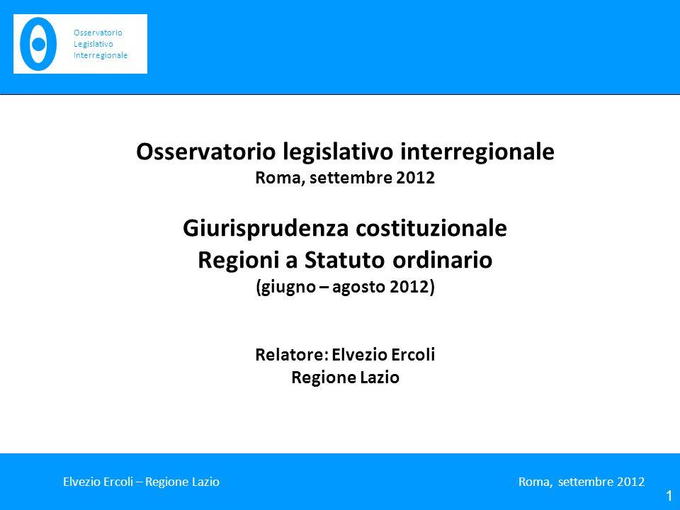 Osservatorio legislativo interregionale Roma, settembre 2012 Giurisprudenza costituzionale Regioni a Statuto ordinario (giugno – agosto 2012) Relatore