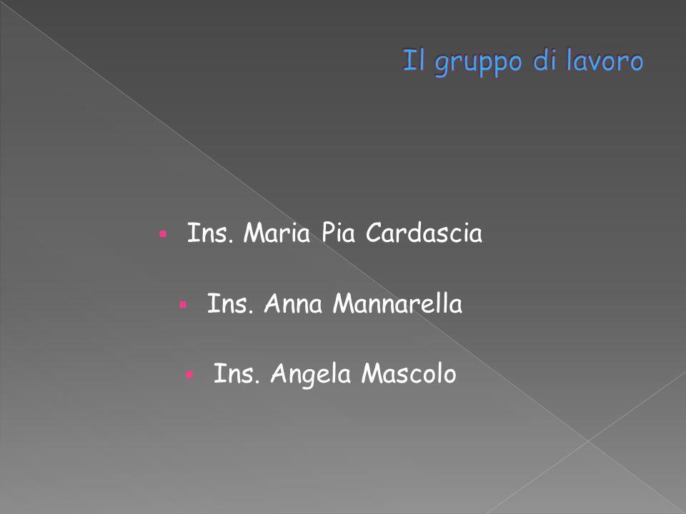 Ins. Maria Pia Cardascia Ins. Anna Mannarella Ins. Angela Mascolo