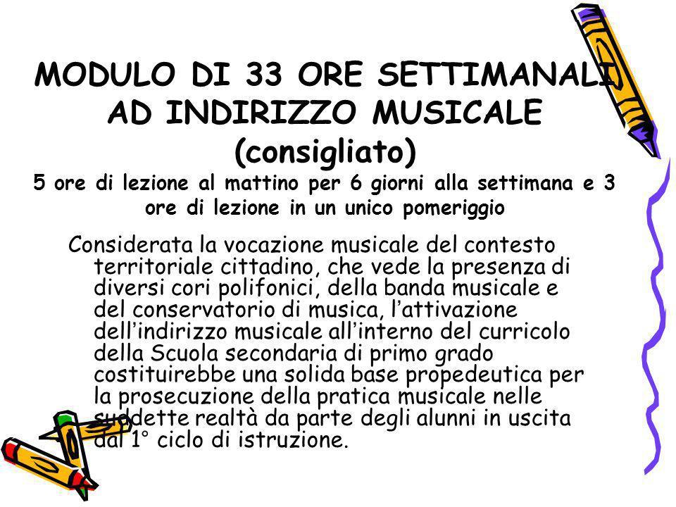 MODULO DI 33 ORE SETTIMANALI AD INDIRIZZO MUSICALE (consigliato) 5 ore di lezione al mattino per 6 giorni alla settimana e 3 ore di lezione in un unic