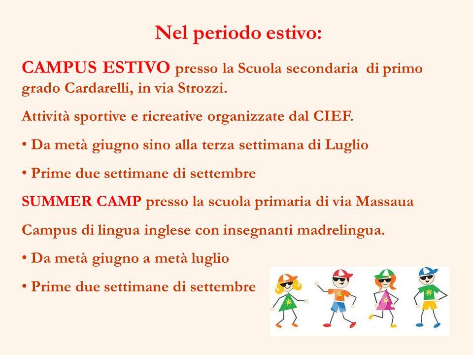 Nel periodo estivo: CAMPUS ESTIVO presso la Scuola secondaria di primo grado Cardarelli, in via Strozzi. Attività sportive e ricreative organizzate da
