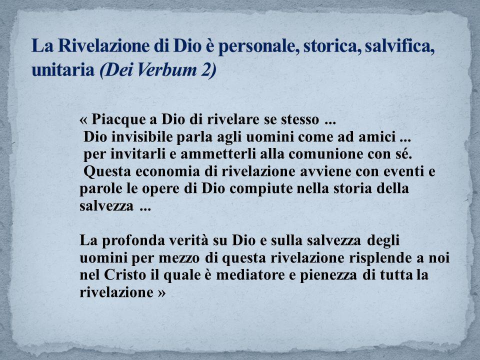« Piacque a Dio di rivelare se stesso... Dio invisibile parla agli uomini come ad amici... per invitarli e ammetterli alla comunione con sé. Questa ec