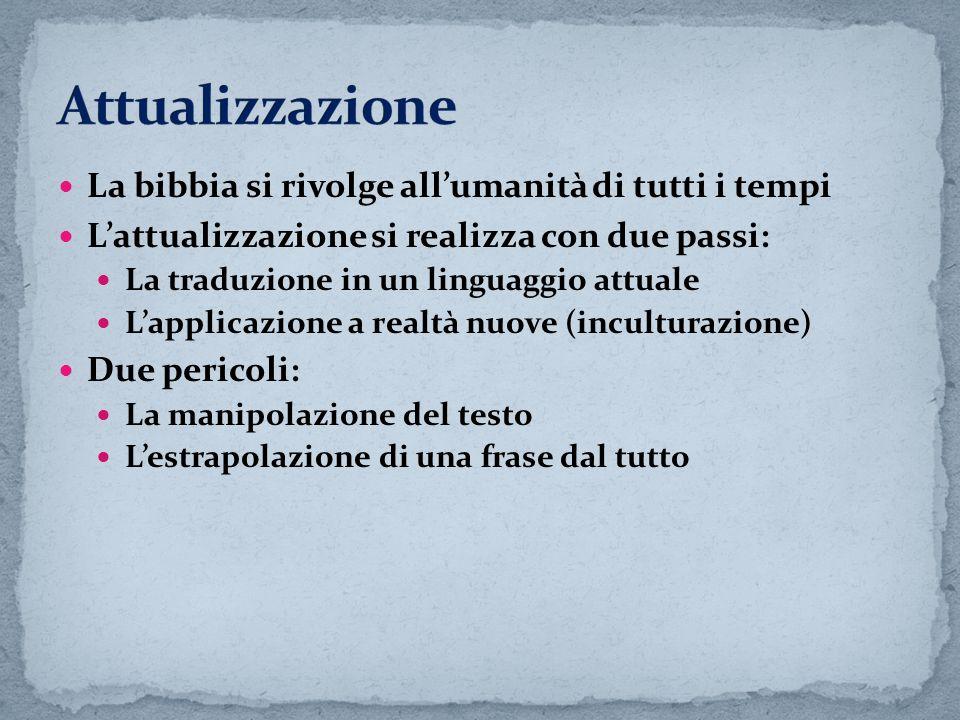 La bibbia si rivolge allumanità di tutti i tempi Lattualizzazione si realizza con due passi: La traduzione in un linguaggio attuale Lapplicazione a re