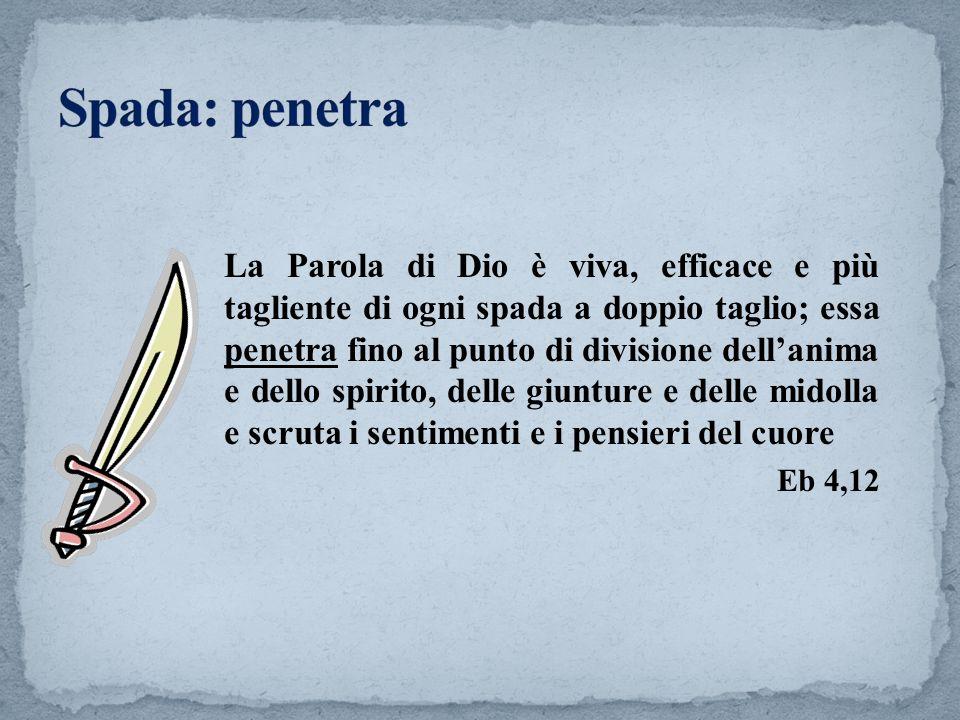 La Parola di Dio è viva, efficace e più tagliente di ogni spada a doppio taglio; essa penetra fino al punto di divisione dellanima e dello spirito, de