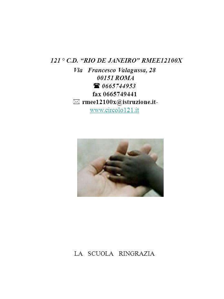 121 ° C.D. RIO DE JANEIRO RMEE12100X Via Francesco Valagussa, 28 00151 ROMA 0665744953 fax 0665749441 rmee12100x@istruzione.it- www.circolo121.it LA S