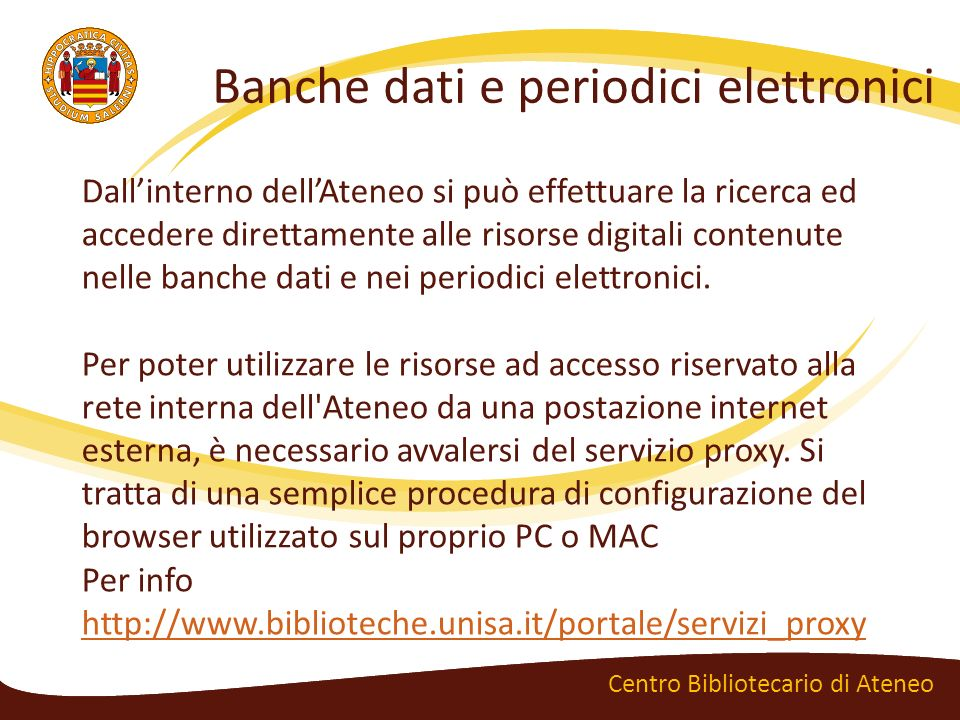 Banche dati e periodici elettronici Centro Bibliotecario di Ateneo Dallinterno dellAteneo si può effettuare la ricerca ed accedere direttamente alle r