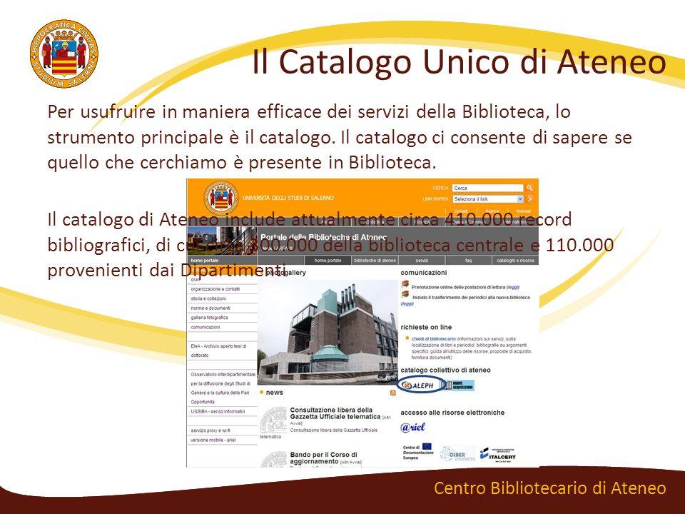 Il Catalogo Unico di Ateneo Centro Bibliotecario di Ateneo Per usufruire in maniera efficace dei servizi della Biblioteca, lo strumento principale è i