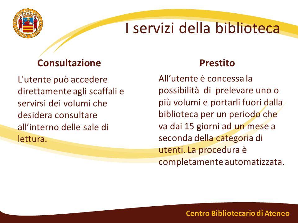 I servizi della biblioteca Consultazione L'utente può accedere direttamente agli scaffali e servirsi dei volumi che desidera consultare allinterno del