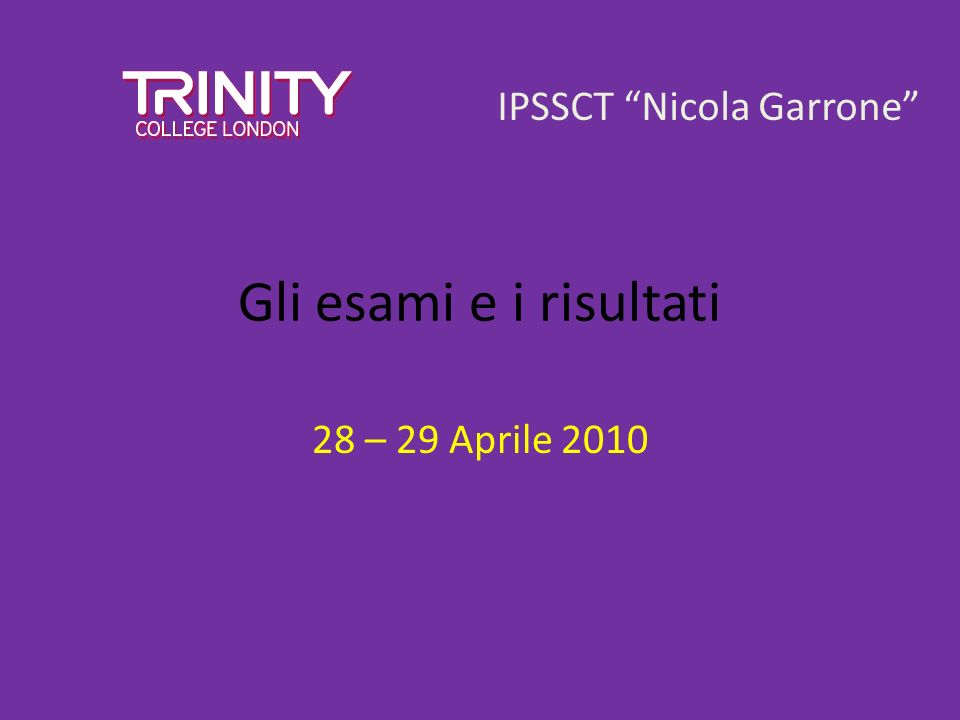 Gli esami e i risultati 28 – 29 Aprile 2010 IPSSCT Nicola Garrone