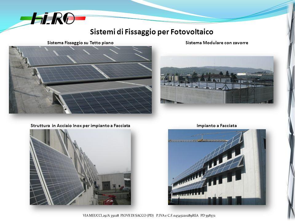 Sistema Fissaggio su Tetto pianoSistema Modulare con zavorre Struttura in Acciaio Inox per impianto a FacciataImpianto a Facciata Sistemi di Fissaggio per Fotovoltaico