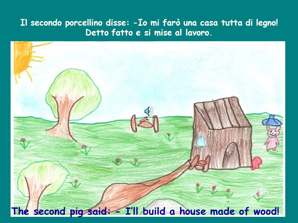 Il primo porcellino disse:- Mi farò una casa tutta di paglia! Detto fatto e si mise al lavoro. The first pig said: - Ill build a house made of straw!