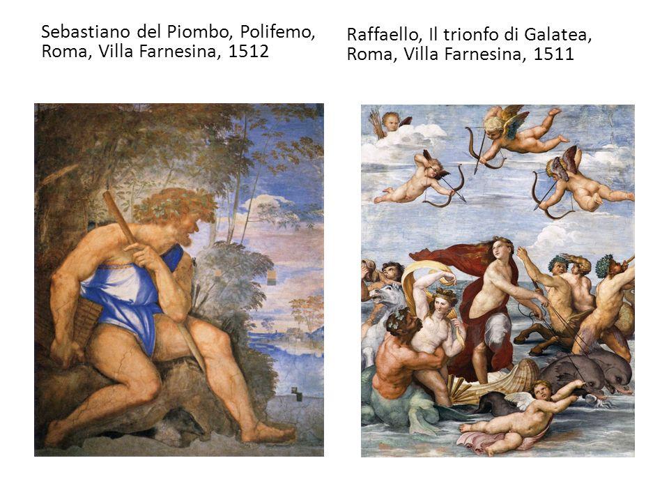 Sebastiano del Piombo, Polifemo, Roma, Villa Farnesina, 1512 Raffaello, Il trionfo di Galatea, Roma, Villa Farnesina, 1511