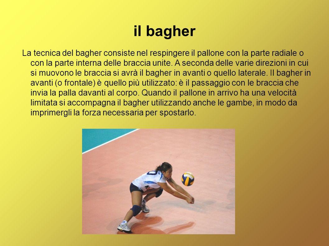 il bagher La tecnica del bagher consiste nel respingere il pallone con la parte radiale o con la parte interna delle braccia unite. A seconda delle va