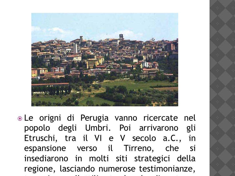 Le origni di Perugia vanno ricercate nel popolo degli Umbri. Poi arrivarono gli Etruschi, tra il VI e V secolo a.C., in espansione verso il Tirreno, c