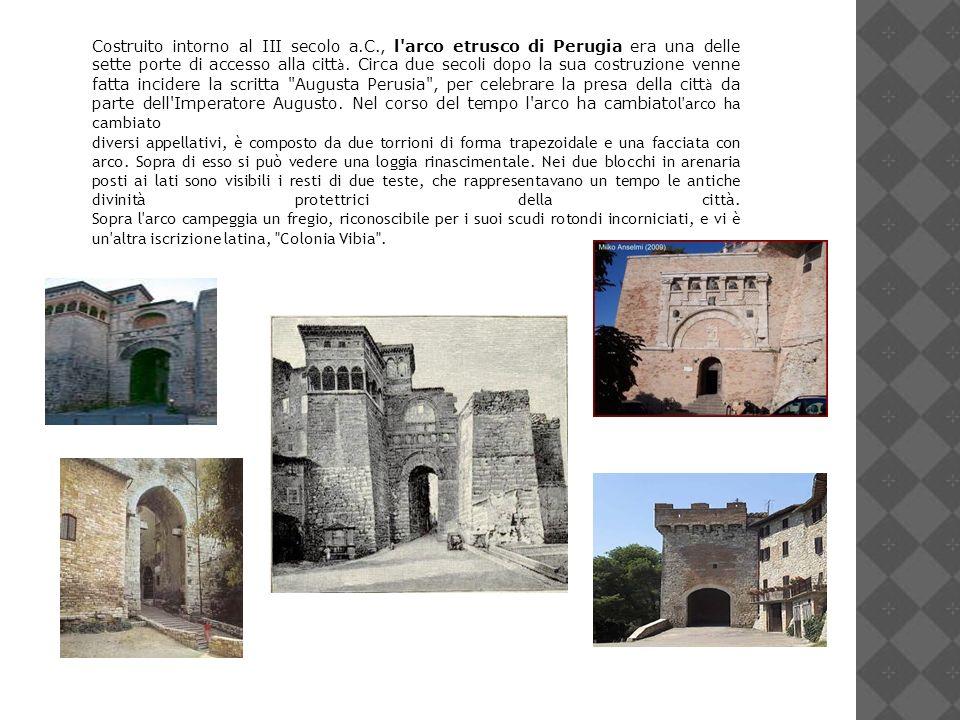Costruito intorno al III secolo a.C., l'arco etrusco di Perugia era una delle sette porte di accesso alla citt à. Circa due secoli dopo la sua costruz