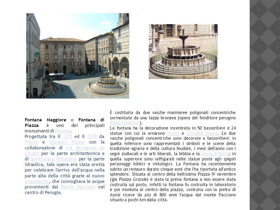 Fontana Maggiore o Fontana di Piazza è uno dei principali monumenti di Perugia.Perugia Progettata tra il 1275 ed il 1278 da Nicola e Giovanni Pisano c