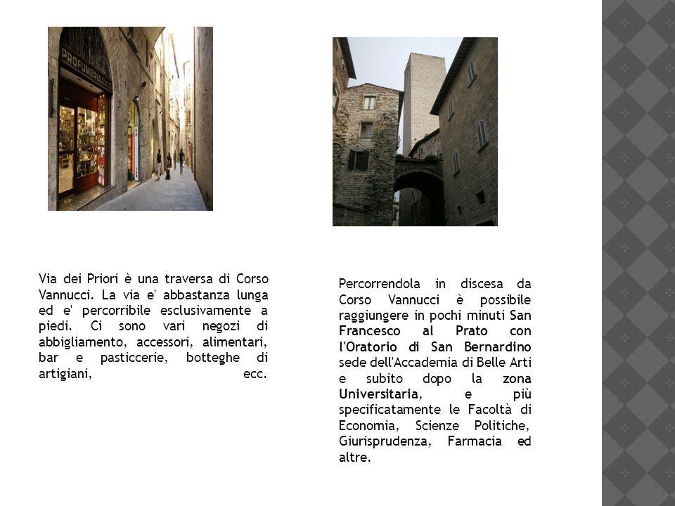 Via dei Priori è una traversa di Corso Vannucci. La via e' abbastanza lunga ed e' percorribile esclusivamente a piedi. Ci sono vari negozi di abbiglia