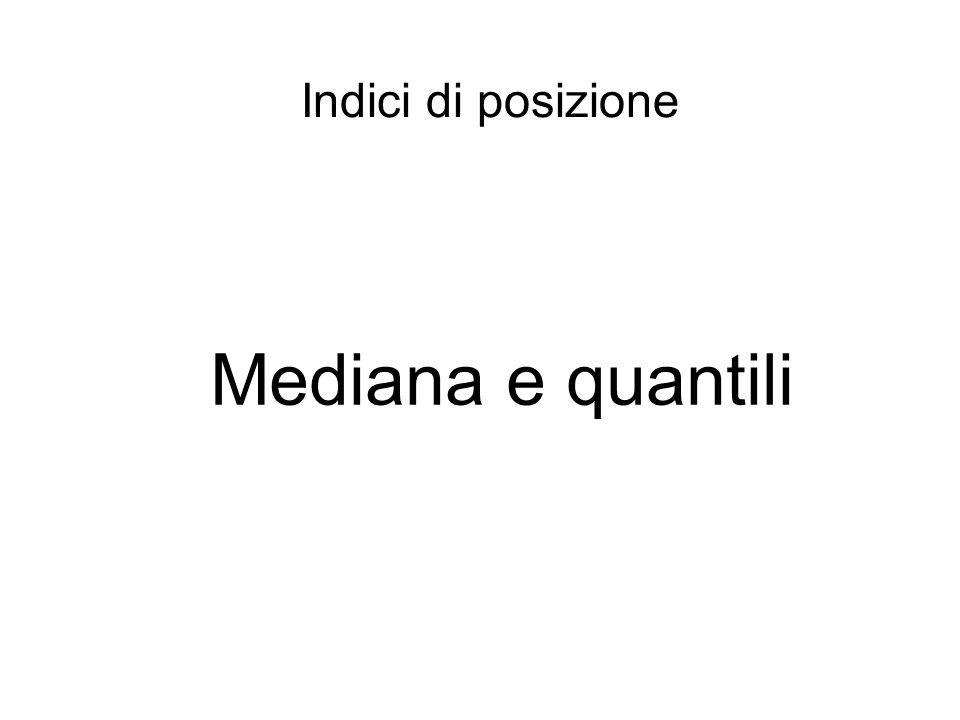 Indici di posizione Mediana e quantili
