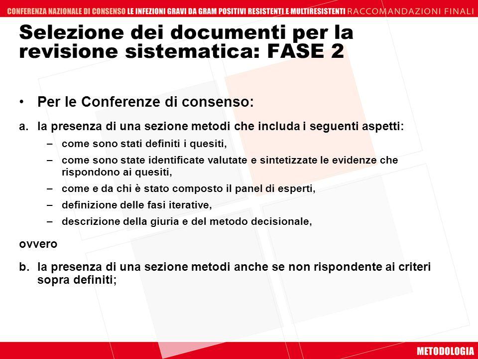 Selezione dei documenti per la revisione sistematica: FASE 2 Per le Conferenze di consenso: a. la presenza di una sezione metodi che includa i seguent
