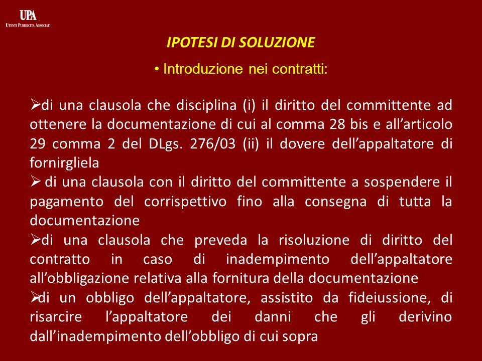 IPOTESI DI SOLUZIONE Introduzione nei contratti: di una clausola che disciplina (i) il diritto del committente ad ottenere la documentazione di cui al comma 28 bis e allarticolo 29 comma 2 del DLgs.