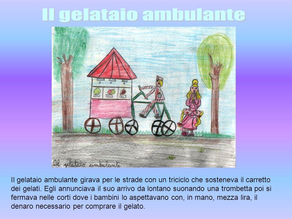Il gelataio ambulante girava per le strade con un triciclo che sosteneva il carretto dei gelati. Egli annunciava il suo arrivo da lontano suonando una