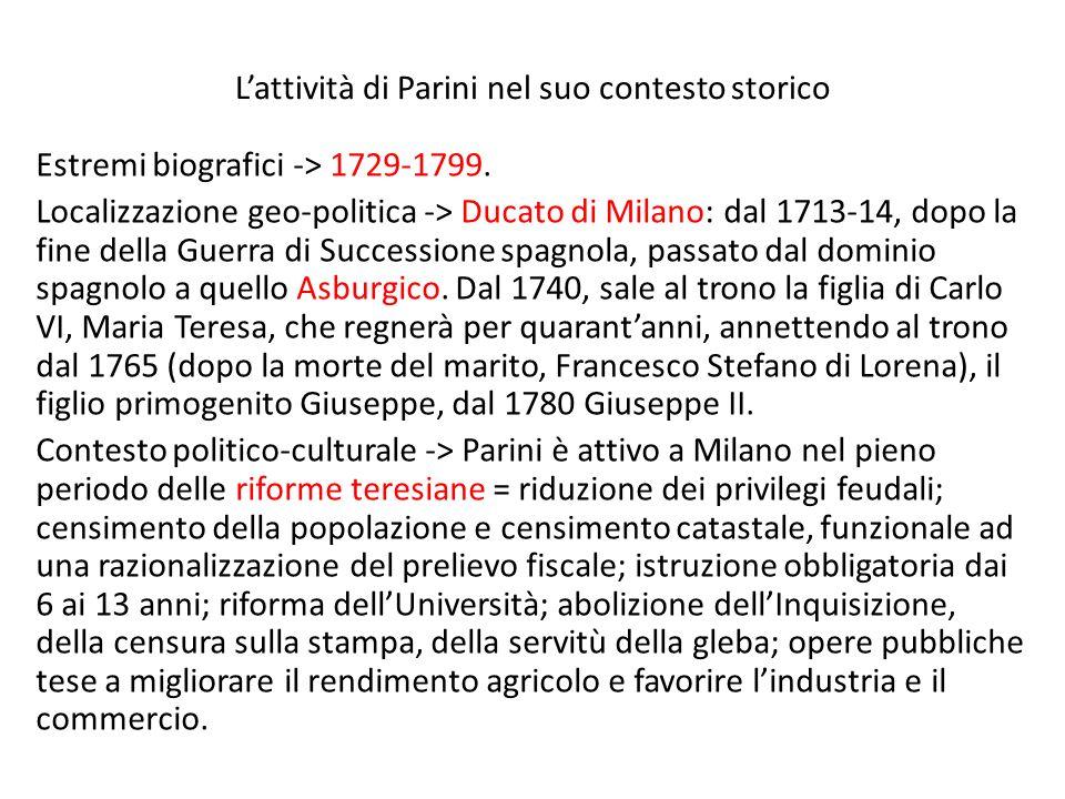 Lattività di Parini nel suo contesto storico Estremi biografici -> 1729-1799. Localizzazione geo-politica -> Ducato di Milano: dal 1713-14, dopo la fi