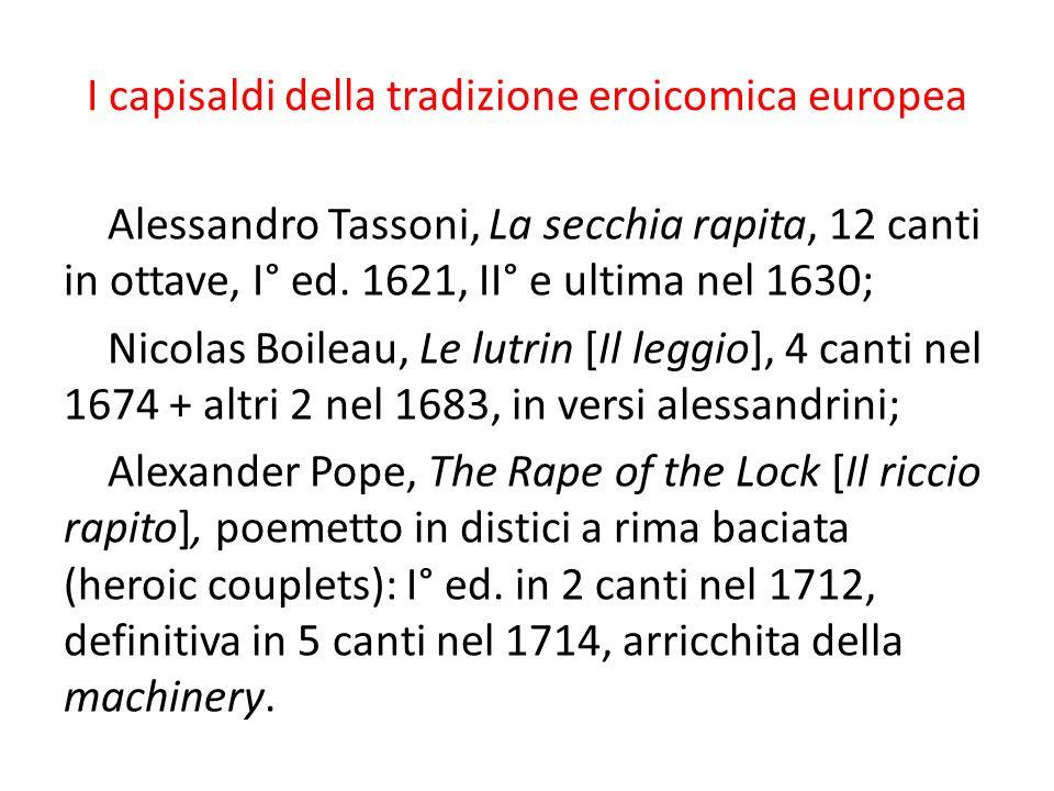 I capisaldi della tradizione eroicomica europea Alessandro Tassoni, La secchia rapita, 12 canti in ottave, I° ed. 1621, II° e ultima nel 1630; Nicolas