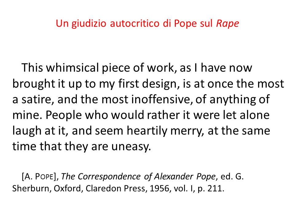 Un giudizio autocritico di Pope sul Rape This whimsical piece of work, as I have now brought it up to my first design, is at once the most a satire, a