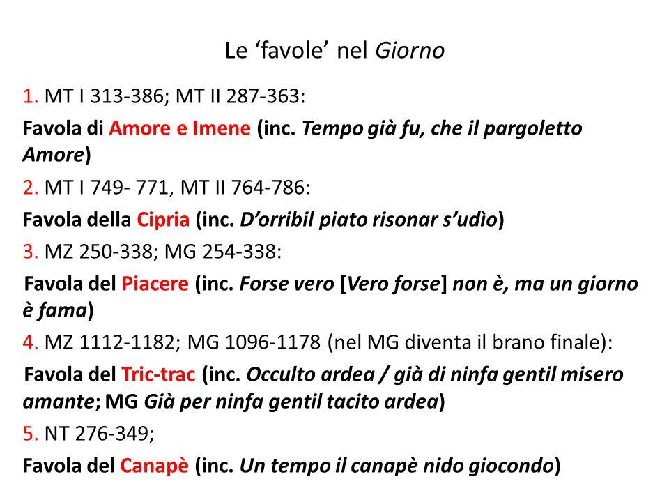 Le favole nel Giorno 1. MT I 313-386; MT II 287-363: Favola di Amore e Imene (inc. Tempo già fu, che il pargoletto Amore) 2. MT I 749- 771, MT II 764-