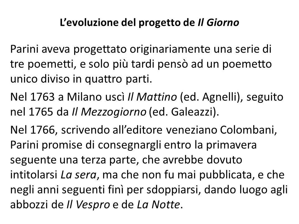 Levoluzione del progetto de Il Giorno Parini aveva progettato originariamente una serie di tre poemetti, e solo più tardi pensò ad un poemetto unico diviso in quattro parti.