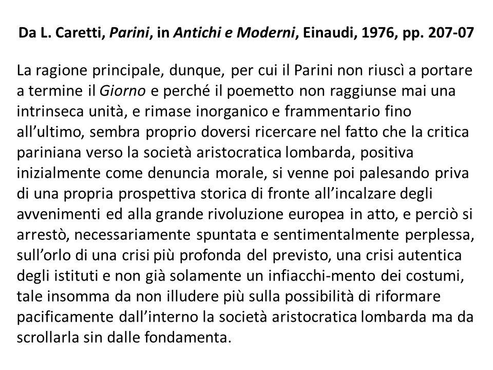 Da L. Caretti, Parini, in Antichi e Moderni, Einaudi, 1976, pp. 207-07 La ragione principale, dunque, per cui il Parini non riuscì a portare a termine