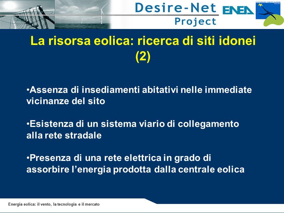 Energia eolica: il vento, la tecnologia e il mercato La risorsa eolica: ricerca di siti idonei (2) Assenza di insediamenti abitativi nelle immediate v