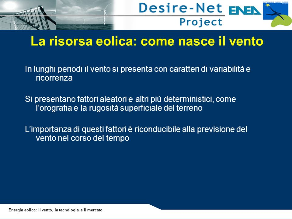 Energia eolica: il vento, la tecnologia e il mercato Fine 2008: Mondo: 120,791 MW Mondo: 120,791 MW Europa: 64,948 MW Italia: 3,736 US GermanySpainChinaIndiaDenmarkItalyFranceUKPortugal