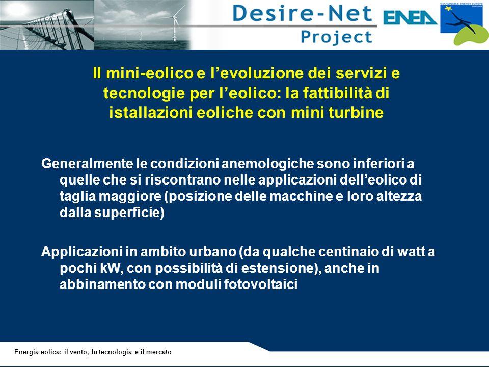 Energia eolica: il vento, la tecnologia e il mercato Il mini-eolico e levoluzione dei servizi e tecnologie per leolico: la fattibilità di istallazioni