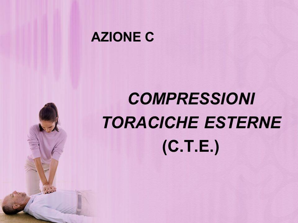 AZIONE C COMPRESSIONI TORACICHE ESTERNE (C.T.E.)