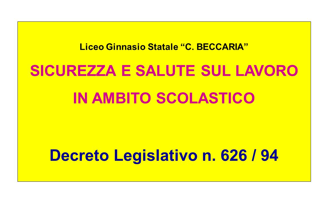 Liceo Ginnasio Statale C. BECCARIA SICUREZZA E SALUTE SUL LAVORO IN AMBITO SCOLASTICO Decreto Legislativo n. 626 / 94