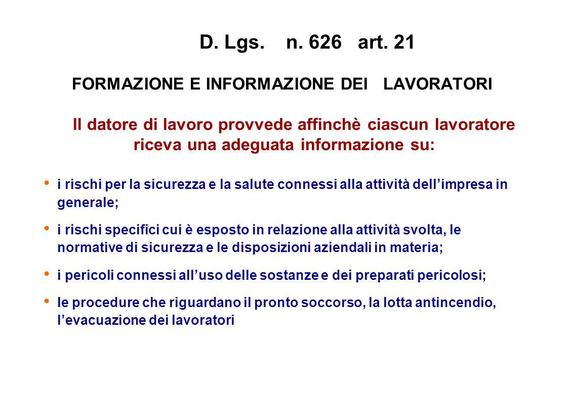 D. Lgs. n. 626 art. 21 FORMAZIONE E INFORMAZIONE DEI LAVORATORI ll datore di lavoro provvede affinchè ciascun lavoratore riceva una adeguata informazi