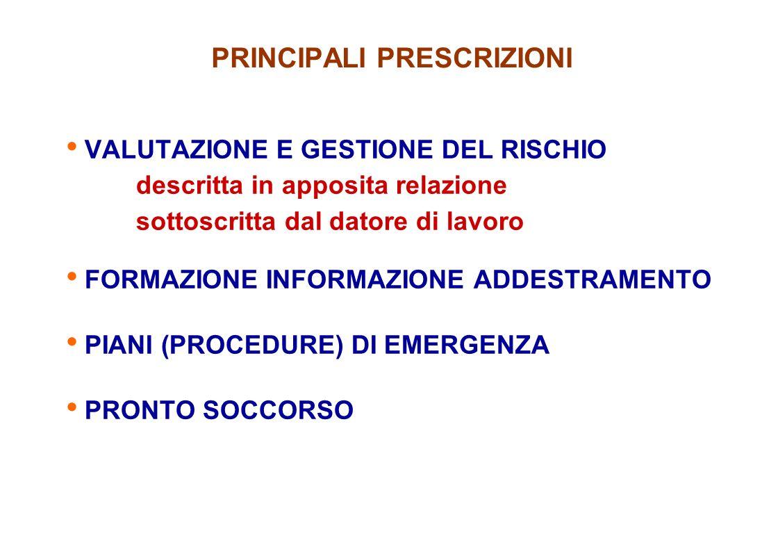 PRINCIPALI PRESCRIZIONI VALUTAZIONE E GESTIONE DEL RISCHIO descritta in apposita relazione sottoscritta dal datore di lavoro FORMAZIONE INFORMAZIONE A