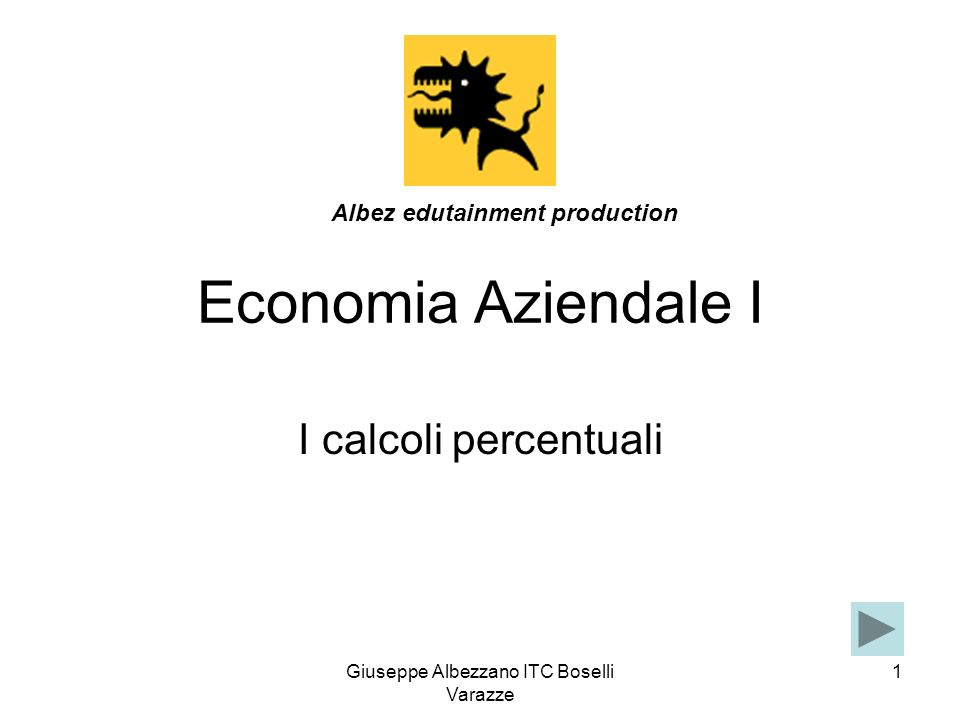Giuseppe Albezzano ITC Boselli Varazze 1 Economia Aziendale I I calcoli percentuali Albez edutainment production