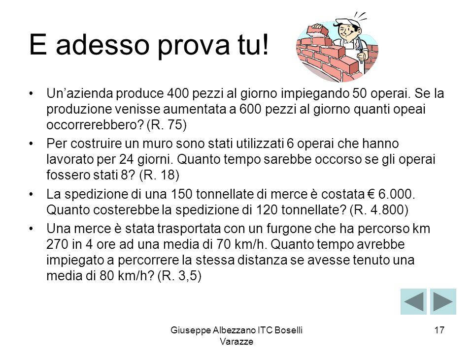 Giuseppe Albezzano ITC Boselli Varazze 17 E adesso prova tu! Unazienda produce 400 pezzi al giorno impiegando 50 operai. Se la produzione venisse aume