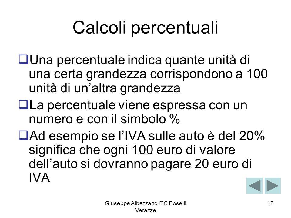 Giuseppe Albezzano ITC Boselli Varazze 18 Calcoli percentuali Una percentuale indica quante unità di una certa grandezza corrispondono a 100 unità di