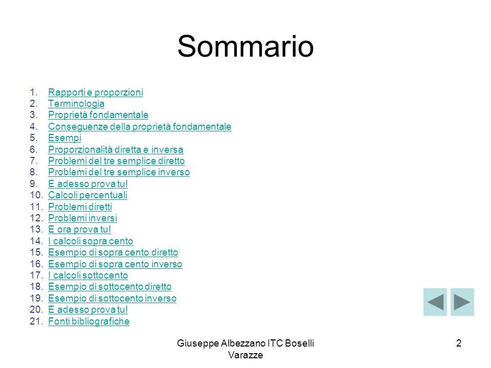 Giuseppe Albezzano ITC Boselli Varazze 3 I Rapporti e le proporzioni Si dice rapporto tra due numeri, presi in un certo ordine, il quoziente tra il primo e il secondo.