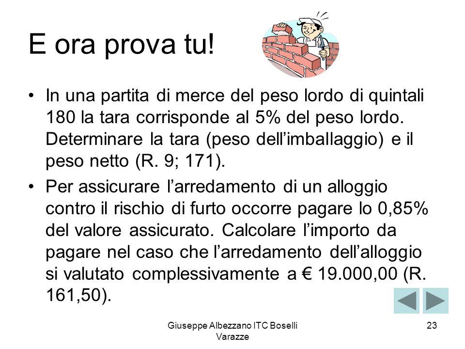 Giuseppe Albezzano ITC Boselli Varazze 23 E ora prova tu! In una partita di merce del peso lordo di quintali 180 la tara corrisponde al 5% del peso lo
